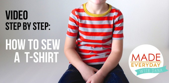 video sewing tutorial | How to Sew a T-shirt | MADE Everyday with Dana